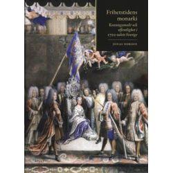 Frihetstidens monarki : konungamakt och offentlighet i 1700-talets Sverige - Jonas Nordin - Bok (9789173532921)