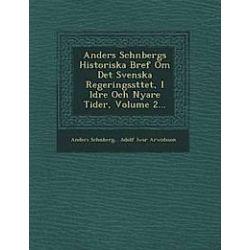 Anders Sch Nbergs Historiska Bref Om Det Svenska Regeringss Ttet, I Ldre Och Nyare Tider, Volume 2... - Anders Sch Nberg - Bok (9781249542261)