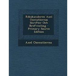 Rikskansleren Axel Oxenstiernas Skrifter Och Brefvexling - Primary Source Edition - Axel Oxenstierna - Bok (9781295649372)