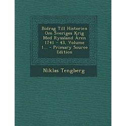 Bidrag Till Historien Om Sveriges Krig Med Ryssland Aren 1741 - 43, Volume 1... - Primary Source Edition - Niklas Tengberg - Bok (9781294201151)