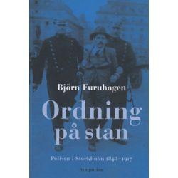 Ordning på stan : polisen i Stockholm 1848-1917 - Björn Furuhagen - Bok (9789171396877)