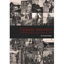 Folkets minnen : traditionsinsamling i idé och praktik 1919-1964 - Fredrik Skott - Bok (9789172290495)