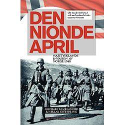 Den nionde april : Nazitysklands invasion av Norge 1940 - Michael Tamelander, Niklas Zetterling - Bok (9789175930824)