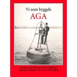Vi som byggde AGA : En bok om ett företag och dess arbetare - Broms Helene, Enström Nina - Bok (9789176090664)