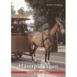 Hästspårvägen i Göteborg : en historik över hästspårvägsepoken åren 1879 till 1902 - Anders Forsberg - Bok (9789185305032)