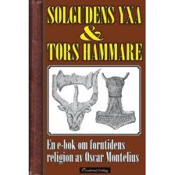 Solgudens yxa och  Tors hammare - Mikael Jägerbrand, Oscar Montelius - E-bok (9789187363108)