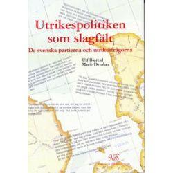 Utrikespolitiken som slagfält - De svenska partierna och utrikesfrågorna - Ulf Bjereld, Marie Demker - Bok (9789188384720)