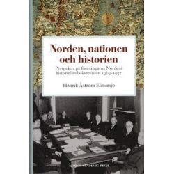 Norden, nationen och historien : perspektiv på föreningarna Nordens historieläroboksrevision 1919-1972 - Henrik Åström Elmersjö - Bok (9789187351136)