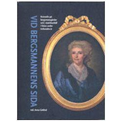 Vid bergsmannens sida : kvinnoliv på bergsmansgårdar och i stadshushåll i Falun under 300 år - Anna Götlind - Bok (9789187466953)