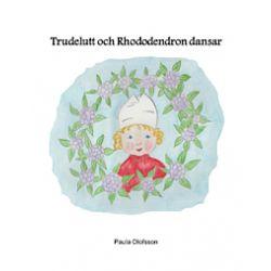 Trudelutt och Rhododendron dansar - Paula Olofsson - Storpocket (9789187247262)