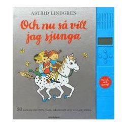 Och nu så vill jag sjunga : 30 sånger om Pippi, Emil, Madicken och alla de andra - Astrid Lindgren - Bok (9789129691085)