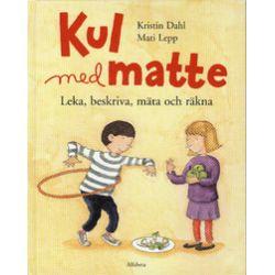 Kul med matte : leka, beskriva, mäta och räkna - Kristin Dahl - Bok (9789150109498)