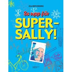 Se upp för Super-Sally! - Åsa Hofverberg - Bok (9789197848626)