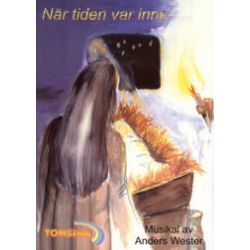 När tiden var inne : noter & manus julmusikal - Anders Wester - Bok (9789186483739)