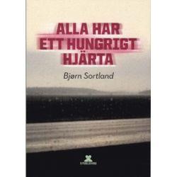 Alla har ett hungrigt hjärta - Bjørn Sortland - Bok (9789185763078)