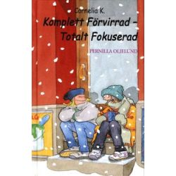 Cornelia K. Komplett Förvirrad - Totalt Fokuserad - Pernilla Oljelund - Bok (9789172709492)