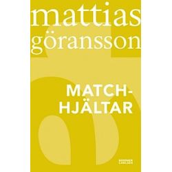 Matchhjältar - Mattias Göransson - Bok (9789148000608)