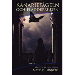 Kanariefågeln och fladdermusen - Mattias Lönnebo - Bok (9789198012675)