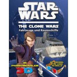 Bücher: Star Wars The Clone Wars - In phänomenalem 3D  von Lisa Regan