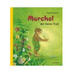 Bücher: Morchel, der kleine Troll  von Daniela Drescher