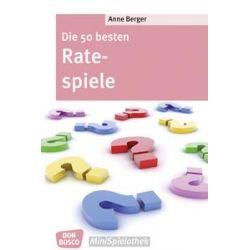 Bücher: Die 50 besten Ratespiele  von Anne Berger