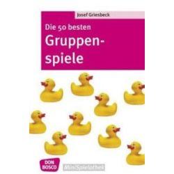 Bücher: Die 50 besten Gruppenspiele  von Josef Griesbeck
