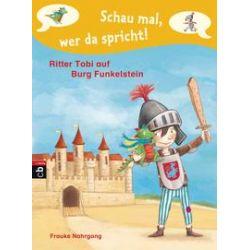 Bücher: Schau mal, wer da spricht 02 - Ritter Tobi auf Burg Funkelstein  -  von Frauke Nahrgang