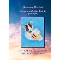Bücher: In meinen Händen bist du geborgen  von Maruschya Markovic