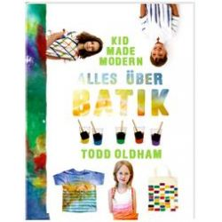 Bücher: Kid Made Modern: Alles über Batik  von Todd Oldham