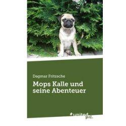 Bücher: Mops Kalle und seine Abenteuer  von Dagmar Fritzsche
