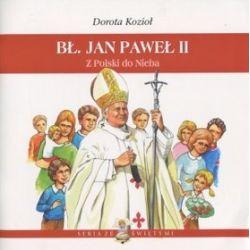 Bł. Jan Paweł II. Z Polski do Nieba - Dorota Kozioł