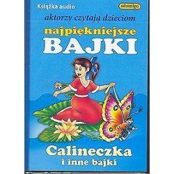 Calineczka i inne bajki. Aktorzy czytają dzieciom najpiękniejsze bajki - książka audio na 1 CD (CD)