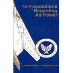 10 Propositions Regarding Air Power by Col Phillip S Meilinger, 9781475060461.