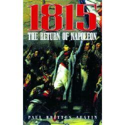 1815: the Return of Napoleon, The Return of Napoleon by Paul Britten Austin, 9781853674761.