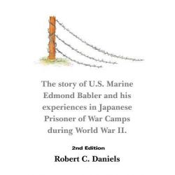 1220 Days, The Story of U.S. Marine Edmond Babler and His Experiences in Japanese Prisoner of War Camps During World War II. Seco by Robert C. Daniels, 9781467054270.