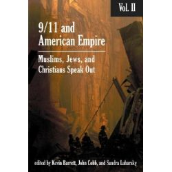 9/11 and American Empire: Vol. 2, Christians, Jews, and Muslims Speak Out by Kevin Barrett, 9781566566605.