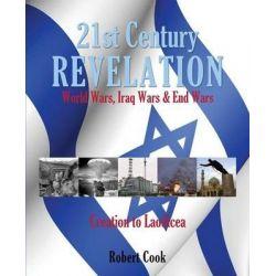 21st Century Revelation, World Wars, Iraq Wars & End Wars by Robert Cook, 9781625097927.