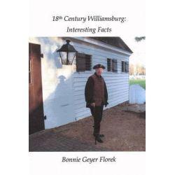 18th Century Williamsburg, Interesting Facts by Bonnie Geyer Florek, 9781503115231.