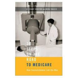 36 Steps on the Road to Medicare, How Saskatchewan Led the Way by C.Stuart Houston, 9780773542853.