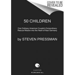 50 Children, One Ordinary American Couple's Extraordinary Rescue Mission Into the Heart of Nazi Germany by Steven Pressman, 9780062237484.
