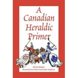 A Canadian Heraldic Primer by Kevin Greaves, 9780969306344.