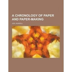 A Chronology of Paper and Paper-Making by Joel Munsell, 9781230220956.