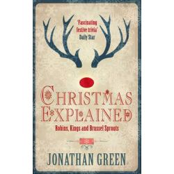 A Christmas Explained, Robins, Kings and Brussel Sprouts by Jonathan Green, 9781909679375.