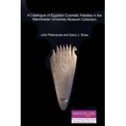 A Catalogue of Egyptian Cosmetic Palettes in the Manchester Museum Collection: Vol. 1, Catalogue Egypt Collections Manchester Museum by Julie Paternaude, 9781906137205.