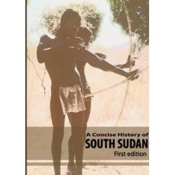 A Concise History of South Sudan by Professor Anders Breidlid, 9789970250332.