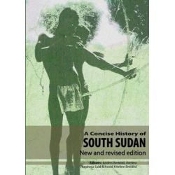 A Concise History of South Sudan, New and Revised Edition by Professor Anders Breidlid, 9789970253371.
