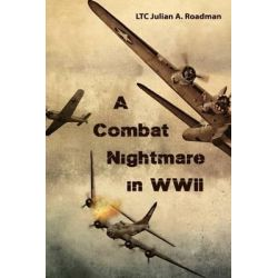 A Combat Nightmare in WWII by Ltc Julian a Roadman, 9781484911846.