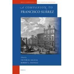 A Companion to Francisco Suarez, Brill's Companions to the Christian Tradition by Victor M. Salas, 9789004281585.