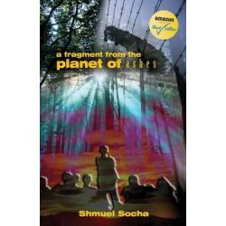 A Fragment from the Planet of Ashes by Shmuel Socha, 9789655502459.