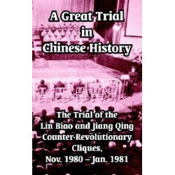 A Great Trial in Chinese History, The Trial of the Lin Biao and Jiang Qing Counter-Revolutionary Cliques, Nov. 1980 - Jan. 1981 by Fei Hsiao Tung, 9781410210357.